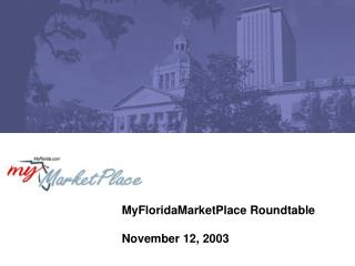 MyFloridaMarketPlace Roundtable November 12, 2003