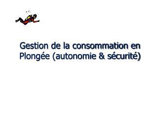 Gestion de la consommation en Plongée (autonomie & sécurité)