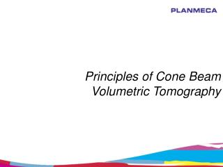 Principles of Cone Beam Volumetric Tomography