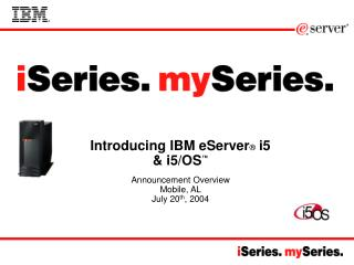 Introducing IBM eServer ®  i5  & i5/OS ™ Announcement Overview Mobile, AL  July 20 th , 2004