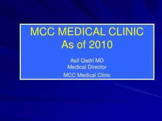 MCC MEDICAL CLINIC As of 2010 Asif Qadri MD  Medical Director MCC Medical Clinic