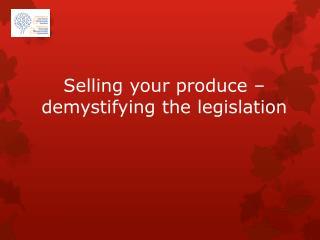 Selling your produce – demystifying the legislation