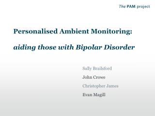 Personalised Ambient Monitoring:  aiding those with Bipolar Disorder