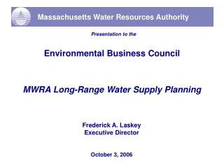 Presentation to the Environmental Business Council MWRA Long-Range Water Supply Planning