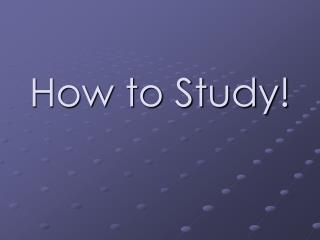 How to Study!