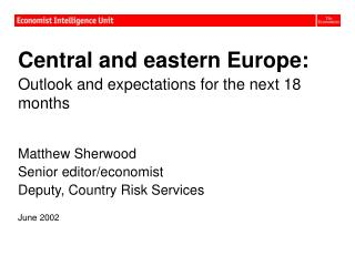 Central and eastern Europe: Outlook and expectations for the next 18 months Matthew Sherwood