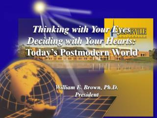 Thinking with Your Eyes Deciding with Your Hearts: Today's Postmodern World