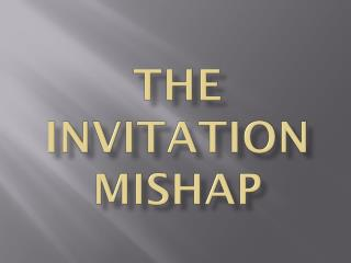 THE Invitation MISHAP