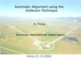 Automatic Alignment using the Anderson Technique  A. Freise European Gravitational Observatory