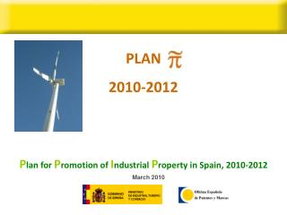 PLAN   2010-2012 P lan for  P romotion of  I ndustrial  P roperty in Spain, 2010-2012