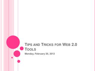 Tips and Tricks for Web 2.0 Tools