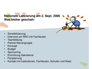 Nationale Lancierung am 2. Sept. 2006 Was bisher geschah: