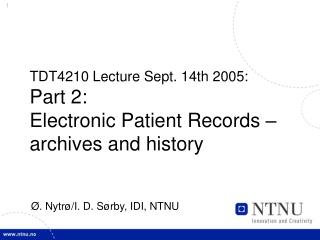 TDT4210 Lecture Sept. 14th 2005: Part 2:  Electronic Patient Records – archives and history