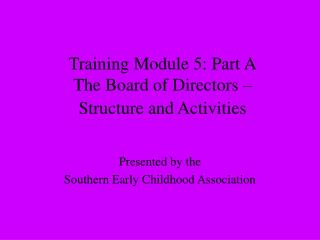 Training Module 5: Part A The Board of Directors –  Structure and Activities