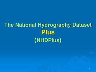 The National Hydrography Dataset Plus ( NHDPlus )