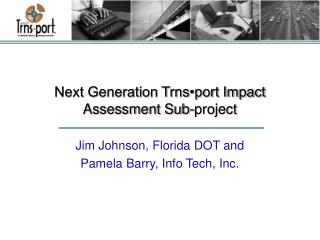 Next Generation Trns•port Impact Assessment Sub-project