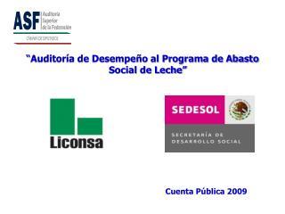 """"""" Auditoría de Desempeño al Programa de Abasto  Social de Leche"""""""