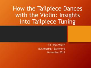 How the Tailpiece Dances with the Violin: Insights into Tailpiece Tuning