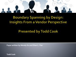 Boundary Spanning by Design: Insights From a Vendor Perspective  Presented by Todd Cook