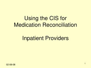 Using the CIS for Medication Reconciliation Inpatient Providers