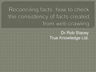 Reconciling facts: how to check the consistency of facts created from web crawling