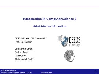 Introduction in Computer Science 2 Administrative Information