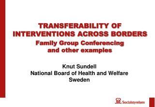 TRANSFERABILITY OF INTERVENTIONS ACROSS BORDERS Family Group Conferencing  and other examples