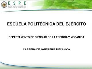 ESCUELA POLITÉCNICA DEL EJÉRCITO DEPARTAMENTO DE CIENCIAS DE LA ENERGÍA Y MECÁNICA