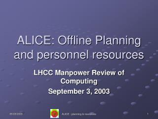 ALICE: Offline Planning and personnel resources