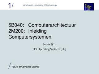 5B040:	 Computerarchitectuur 2M200:	Inleiding Computersystemen