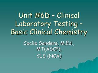 Unit 6D   Clinical Laboratory Testing   Basic Clinical Chemistry