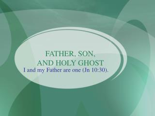 FATHER, SON,  AND HOLY GHOST