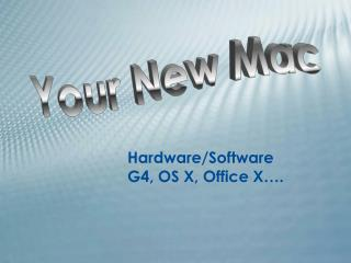 Hardware/Software G4, OS X, Office X….