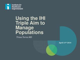 Using  the IHI Triple Aim to Manage Populations