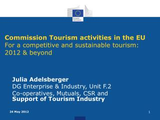 Commission Tourism activities  in the EU  For a competitive and sustainable tourism: 2012 & beyond