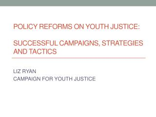 Policy Reforms on Youth Justice:  Successful  Campaigns, Strategies and Tactics