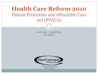Health Care Reform 2010 Patient Protection and Affordable Care Act (PPACA)