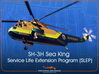 Erickson's MRO expertise with S-61 / SH3 helicopters comes from owning six