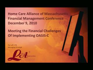 Home Care Alliance of Massachusetts Financial Management Conference December 9, 2010 Meeting the Financial Challenges  O