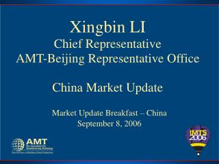 Xingbin LI Chief Representative AMT-Beijing Representative Office China Market Update