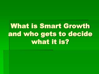 What is Smart Growth and who gets to decide what it is?