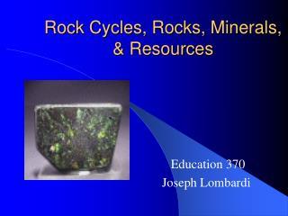 Rock Cycles, Rocks, Minerals, & Resources