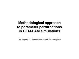Methodological approach  to parameter perturbations  in GEM-LAM simulations