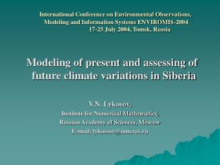 Modeling of present and assessing of future climate variations in Siberia V.N. Lykosov,