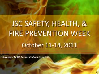 JSC SAFETY, HEALTH, & FIRE PREVENTION WEEK October 11-14, 2011