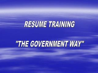 "RESUME TRAINING ""THE GOVERNMENT WAY"""