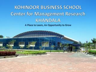 KOHINOOR BUSINESS SCHOOL Center for Management Research KHANDALA