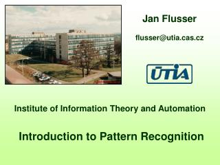 Institute of Information Theory and Automation  Introduction to Pattern Recognition
