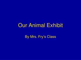 Our Animal Exhibit