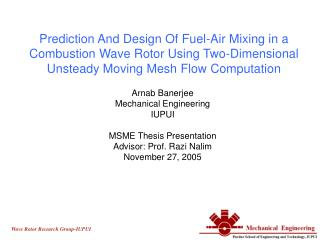 Arnab Banerjee Mechanical Engineering IUPUI MSME Thesis Presentation Advisor: Prof. Razi Nalim